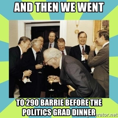 reagan white house laughing - And then we went to 290 barrie before the politics grad dinner