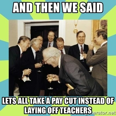 reagan white house laughing - And then we said  lets all take a pay cut instead of laying off teachers