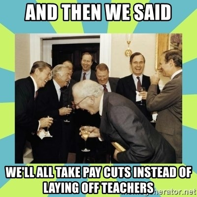 reagan white house laughing - and then we said we'll all take pay cuts instead of laying off teachers