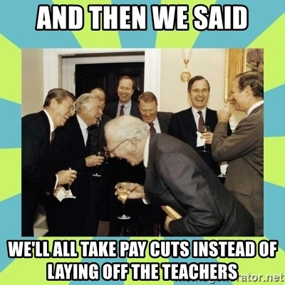 reagan white house laughing - and then we said we'll all take pay cuts instead of laying off the teachers