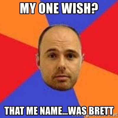 Karl Pilkington - My one wish? That me name...was brett