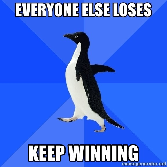 Socially Awkward Penguin - everyone else loses keep winning