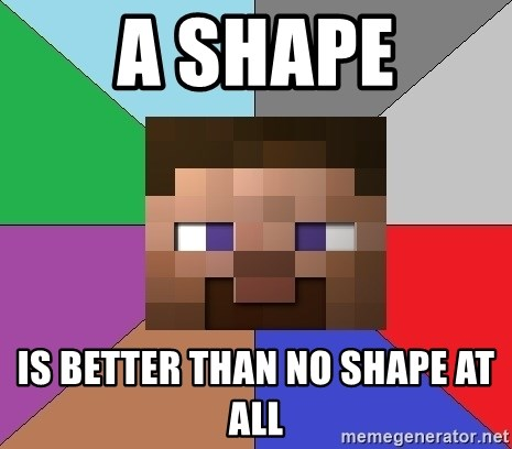A shape Is better than no shape at all - Minecraft-user