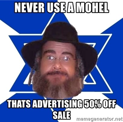 Advice Jew - Never use a mohel thats advertising 50% off sale