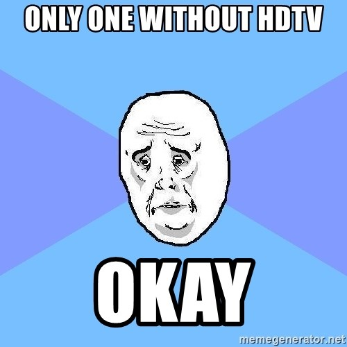 Okay Guy - only one without hdtv okay
