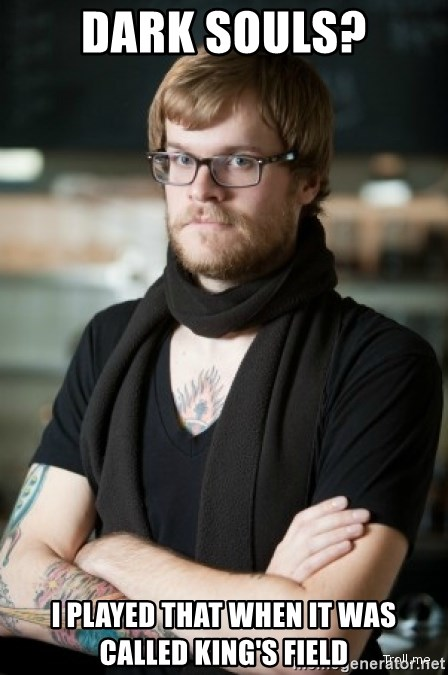 hipster Barista - Dark Souls? I played that when it was called King's Field