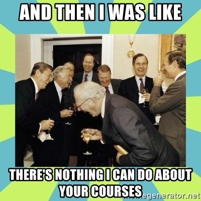 reagan white house laughing - And then i was like there's nothing i can do about your courses
