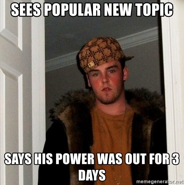 Scumbag Steve - sees popular new topic says his power was out for 3 days