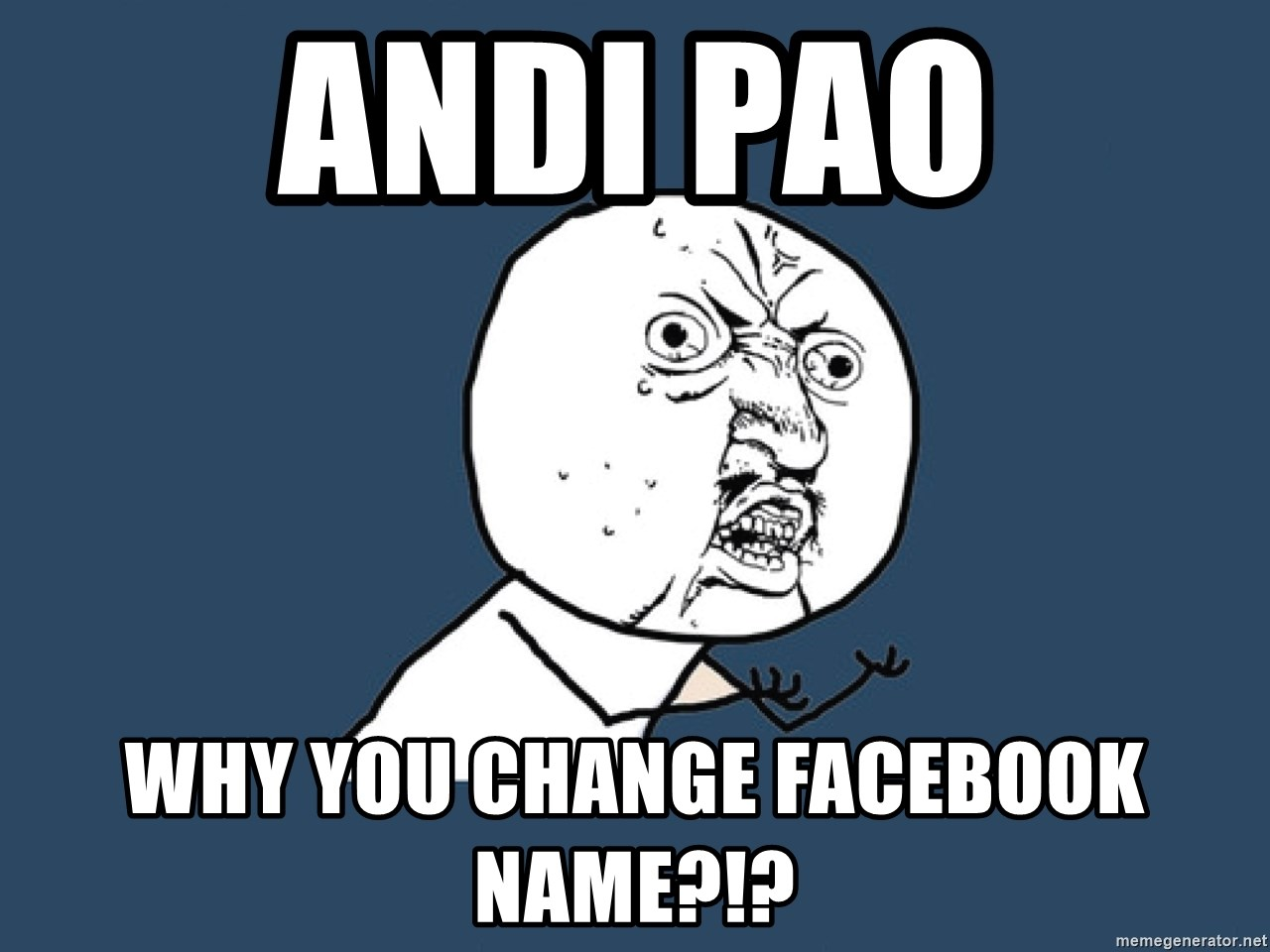andi pao why you change facebook name?!? - Y U No | Meme