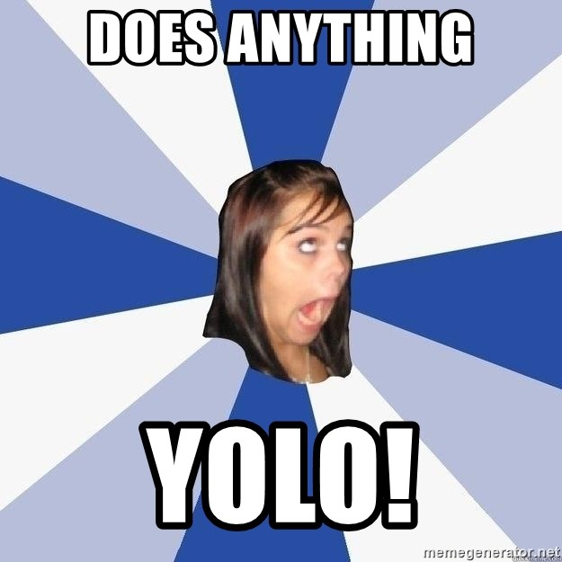Annoying Facebook Girl - does anything yolo!