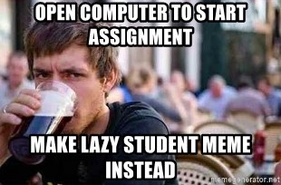 The Lazy College Senior - open computer to start assignment make lazy student meme instead