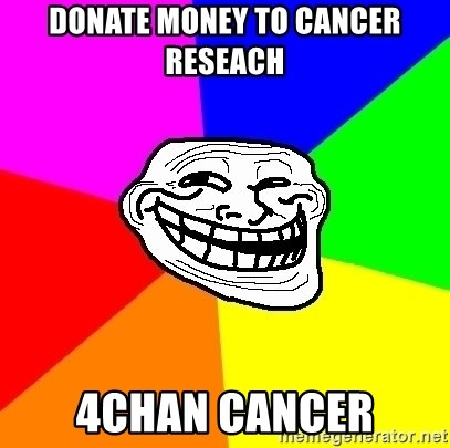 Trollface - donate money to cancer reseach 4chan cancer
