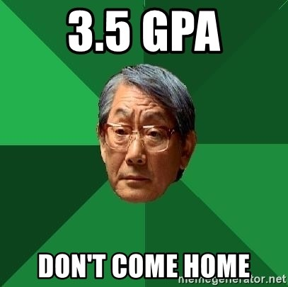 High Expectations Asian Father - 3.5 GPA Don't come home