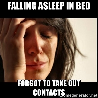 First World Problems - falling asleep in bed forgot to take out contacts