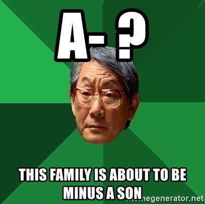 High Expectations Asian Father - A- ? this family is about to be minus a son