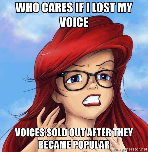 Hipster Ariel - who cares if i lost my voice voices sold out after they became popular