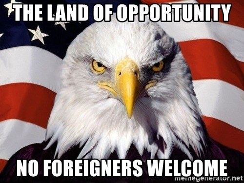 American Pride Eagle - the land of opportunity No foreigners welcome