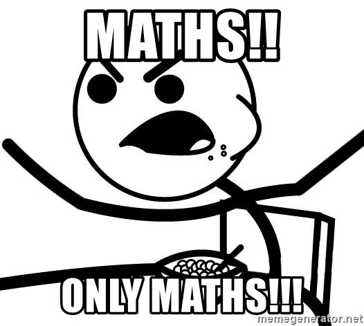 Cereal Guy Angry - MATHS!! ONLY MATHS!!!