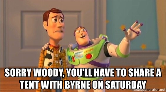Consequences Toy Story - sorry woody, you'll have to share a tent with byrne on saturday