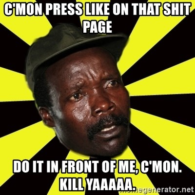 KONY THE PIMP - C'MON PRESS LIKE ON THAT SHIT PAGE DO IT IN FRONT OF ME, C'MON. KILL YAAAAA.
