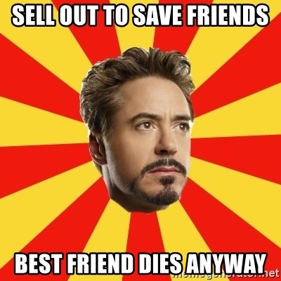 Leave it to Iron Man - SELL OUT TO SAVE FRIENDS BEST FRIEND DIES ANYWAY