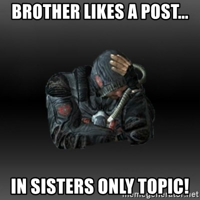 StalkerFaceNew - Brother Likes a Post... In SISTERS ONLY TOPIC!