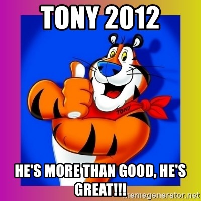 Tony The Tiger - Tony 2012 he's more than good, he's great!!!