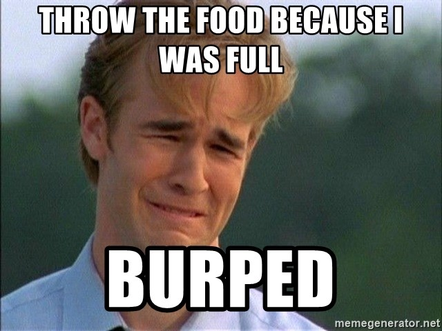 Crying Man - Throw the food because i was full burped
