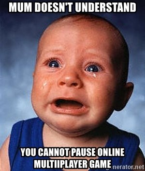 Crying Baby - mum doesn't understand  you cannot pause online multiiplayer game