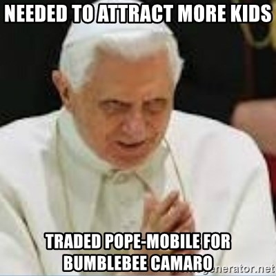 Pedo Pope - NEEDED TO ATTRACT MORE KIDS TRADED POPE-MOBILE FOR BUMBLEBEE CAMARO