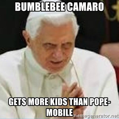 Pedo Pope - BUMBLEBEE CAMARO GETS MORE KIDS THAN POPE-MOBILE