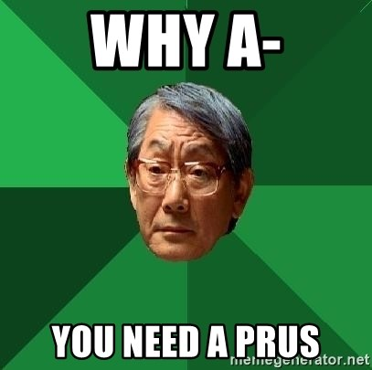 High Expectations Asian Father - WhY A- You NEED A PRUS