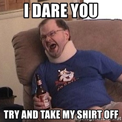 Fuming tourettes guy - i dare you try and take my shirt off