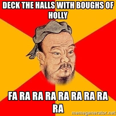Chinese Proverb - deck the halls with boughs of holly fa ra ra ra ra ra ra ra ra