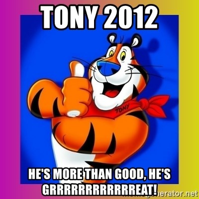 Tony The Tiger - Tony 2012 he's more than good, he's grrrrrrrrrrrreat!
