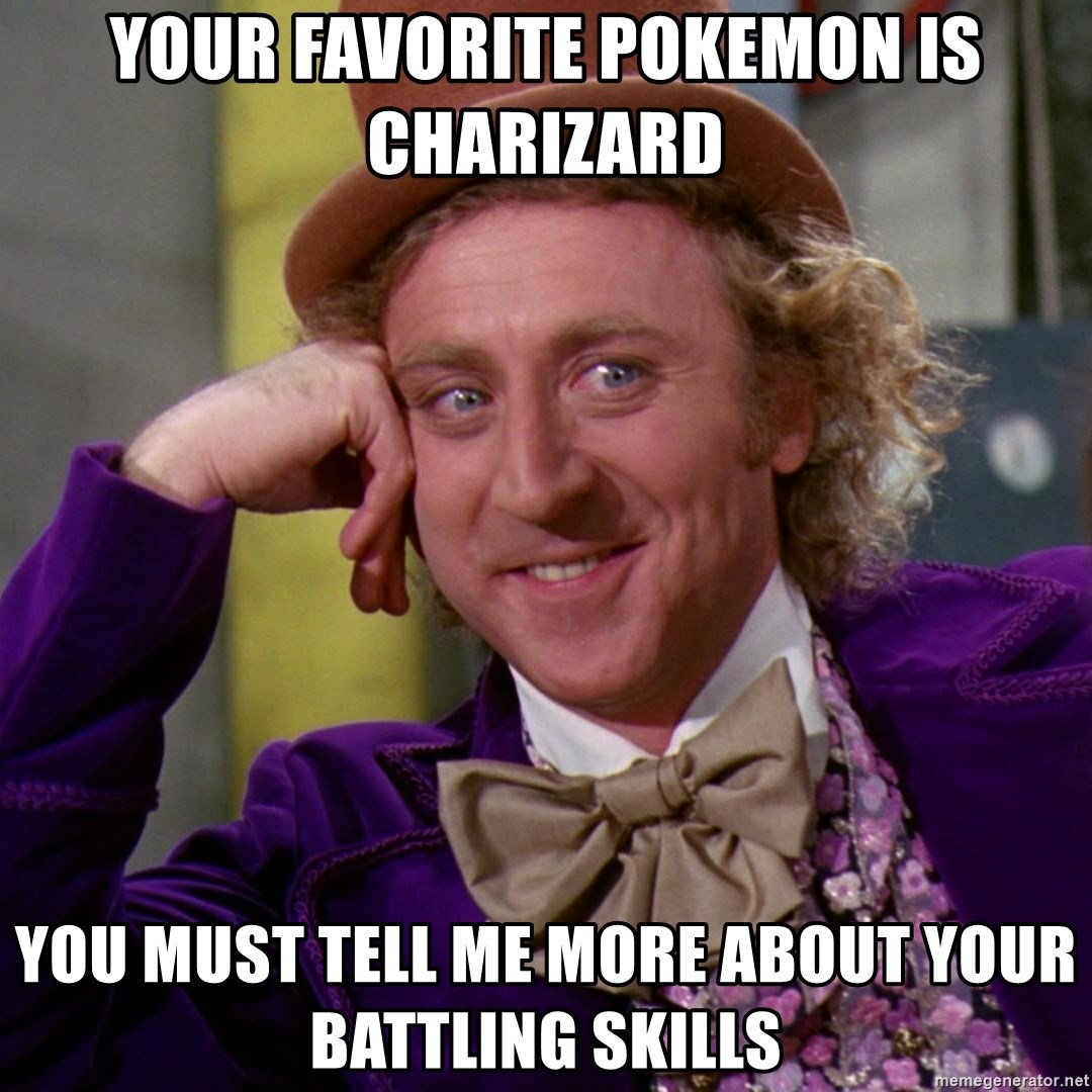 Willy Wonka - your favorite pokemon is charizard you must tell me more about your battling skills
