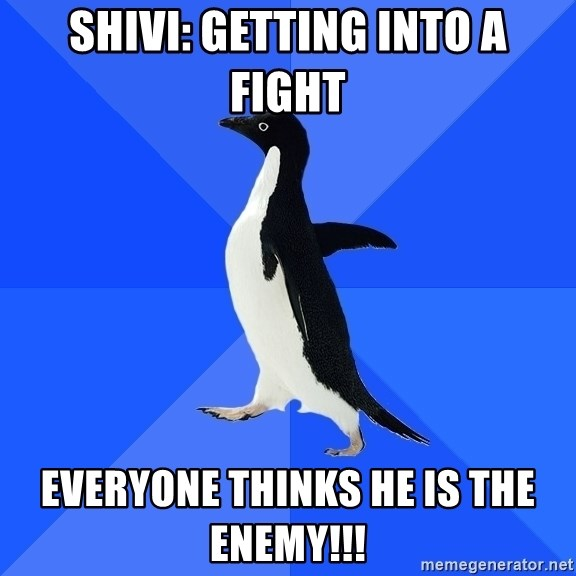 Socially Awkward Penguin - shivi: getting into a fight everyone thinks he is the enemy!!!