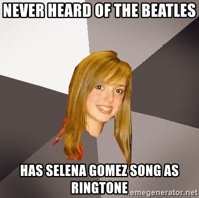 Musically Oblivious 8th Grader - Never Heard of the Beatles Has selena gomez song as ringtone