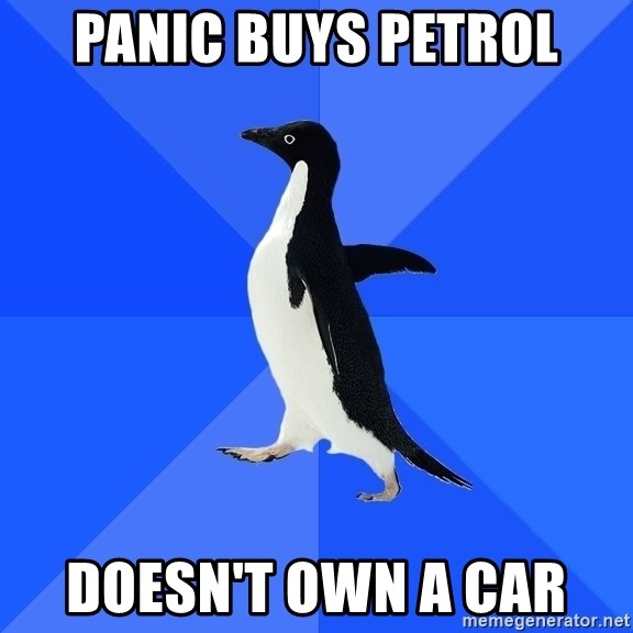 Socially Awkward Penguin - Panic buys petrol doesn't own a car