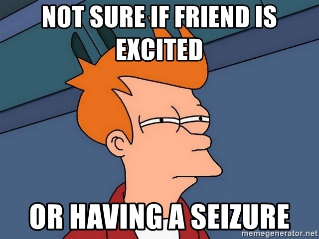 Futurama Fry - Not sure if friend is excited or having a seizure