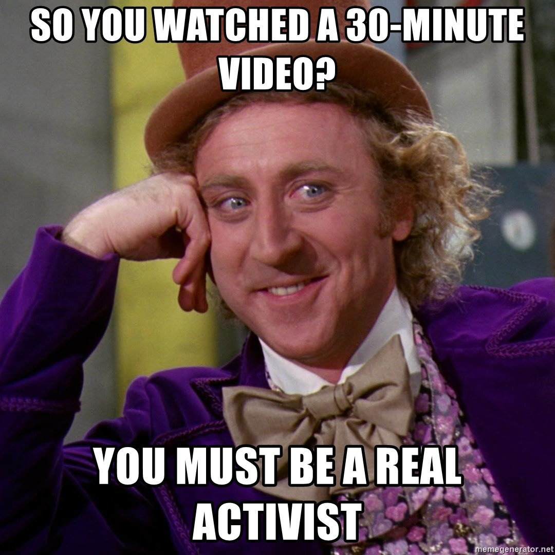 Willy Wonka - so you watched a 30-minute video? you must be a real activist