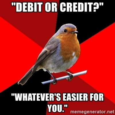 "Retail Robin - ""Debit Or Credit?"" ""Whatever's easier for you."""