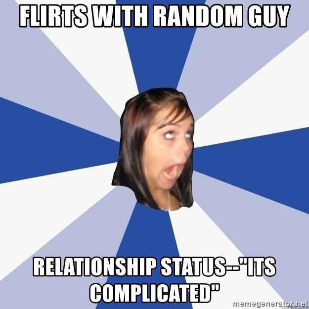 "Annoying Facebook Girl - flirts with random guy relationship status--""its Complicated"""