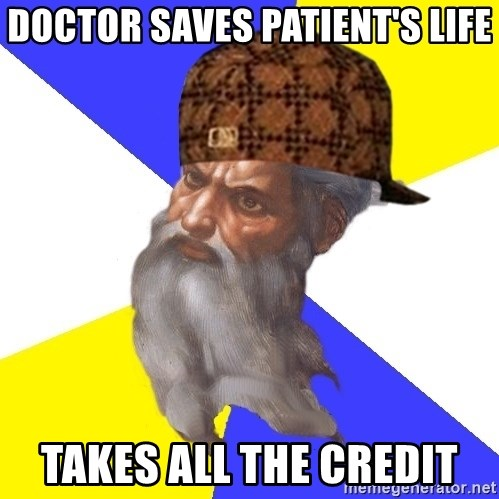 Scumbag God - doctor saves patient's life takes all the credit
