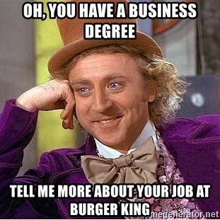 Willy Wonka - oh, you have a business degree tell me more about your job at burger king