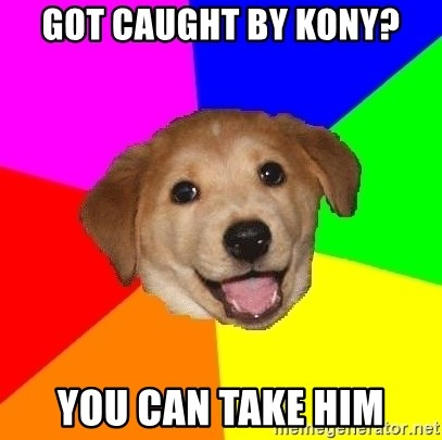Advice Dog - Got caught by Kony? You can take him