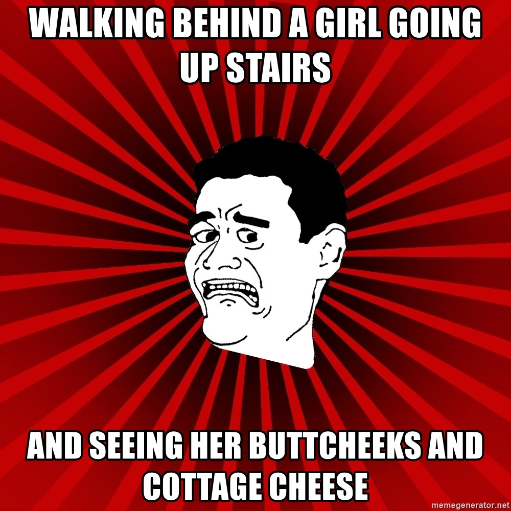 Afraid Yao Ming trollface - walking behind a girl going up stairs and seeing her buttcheeks and cottage cheese