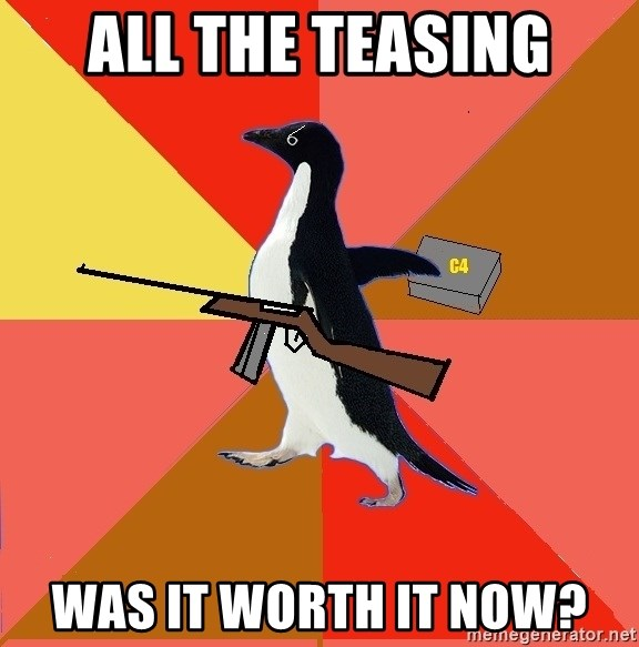 Socially Fed Up Penguin - All the teasing Was it worth it now?