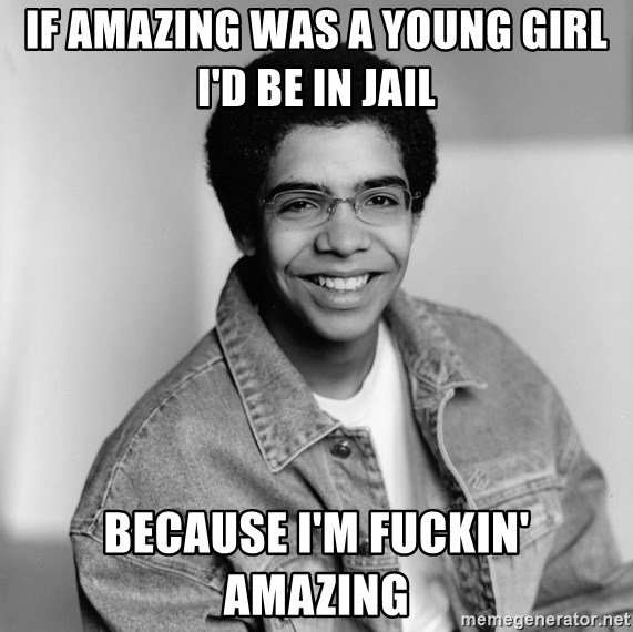Old School Drake - if amazing was a young girl i'd be in jail because i'm fuckin' amazing
