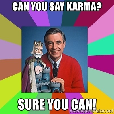 mr rogers  - can you say karma? sure you can!